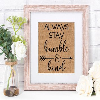Always Stay Humble & Kind Burlap Print