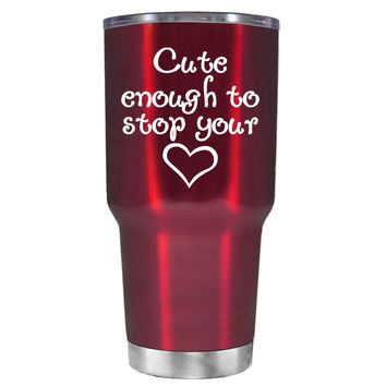 Cute Enough to Stop on Translucent Red 30 oz Tumbler Cup