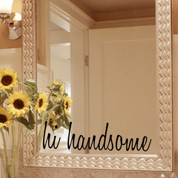 Hi Handsome Mirror Decal Sticker / Mirror Decal Sticker / Wall Decal / Wall Quote