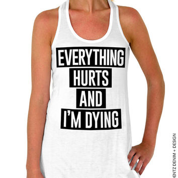 Everything Hurts and I'm Dying Tank - White with Black Flowy Tank Top