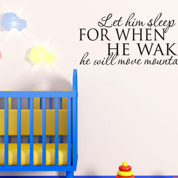 Let him sleep for when he wakes he will move mountains - Wall Decal - Childrens room decor Baby Nursery Vinyl Wall Art