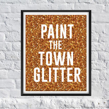 Paint the Town Glitter Art Print - Kate Spade Quote -  Gatsby Inspired print  -  Modern Home Decor