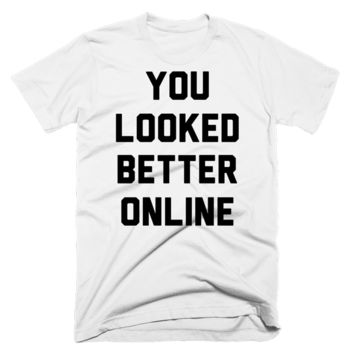 You Looked Better Online