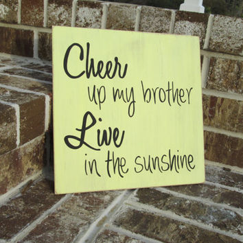 Cheer up my brother, Live in the sunshine - Painted Wood Sign art, wall decor, rustic