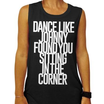 Funny Shirt, Valentines Day, Funny Gift for Her, Dance Like Johnny Found You Sitting In The Corner, Women's Clothing, Women's Muscle Tee, Workout, Tank Top