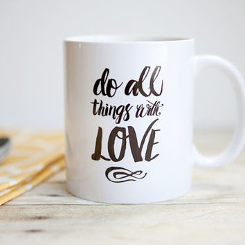 Do All Things With Love Quote Mug | Unique Coffee Mug | Inspirational Mug | Inspirational Quote