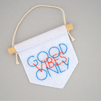 Good vibes only banner, embroidered banner, mini banner, dorm room decor, office decor, positive quote, wall banner, bright wall hanging