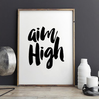 PRINTABLE Art,AIM HIGH,Inspirational Quote,Motivational Poster,Black And White,Quote Prints,Typography Print,Dorm Room Decor,Home Decor