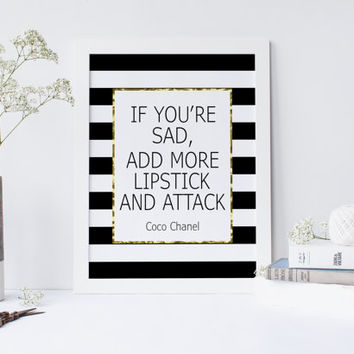 COCO CHANEL QUOTE,If You're Sad Add More Lipstick And Attack,Chanel Quote,Makeup Print,Fashion Print,Fashionista,Typography Print,Wall Art