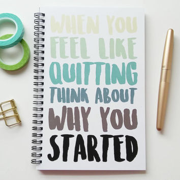 Writing journal, spiral notebook, sketchbook, bullet journal, blank lined grid - When you feel like quitting think about why you started
