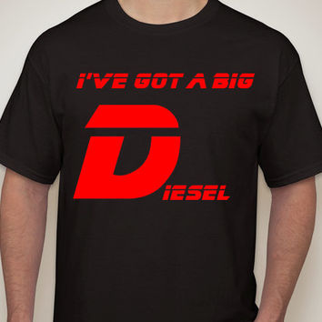 IVE GOT a BIG Diesel. mens clothing. mens tshirt. southern tee. she wants the Diesel. Big D. truck shirt. offroad. turbodeisel