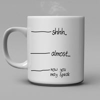 Shh..almost, now you may speak  Coffee Mug