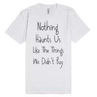 Things We Didn't Buy-Unisex White T-Shirt