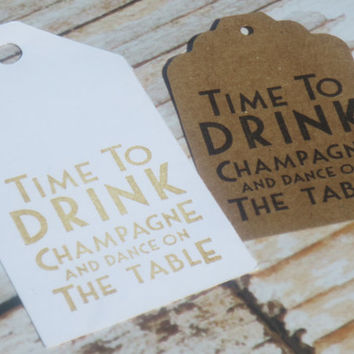 Gift tags - Time to Drink Champagne and Dance on the Tables - Set of 40 - Parties, Wedding, Showers - Gift bags, party supply,