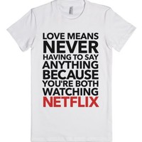 Netflix Marathons Are Love-Female White T-Shirt