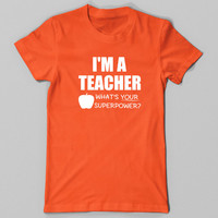 Im A Teacher Whats Your Superpower, Funny T Shirt, Teacher Tshirt, Super Power Tee, Christmas Gift, Wife, Birthday, Mothers Day, Plus Size