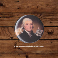 Funny, Geeky, President Thomas Jefferson, funny cat button 2 1/4 pin back button badge or magnet