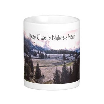 Keep Close to Nature's Heart Classic White Coffee Mug