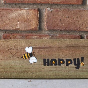 Rustic Weathered Wood Bee Happy Hand Painted Sign