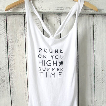 FREE SHIPPING -Hipster Shirt, Drunk on you High on Summer Time tank, (women, teen girls) small, medium