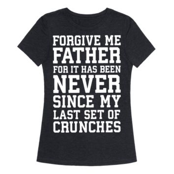 FORGIVE ME FATHER, FOR IT HAS BEEN NEVER SINCE MY LAST SET OF CRUNCHES