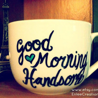 Good Morning Handsome/Beautiful Handwritten Personalized Mugs/Tea Sets/Glassware/Porcelain