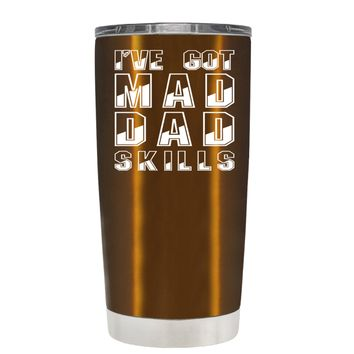 I've Got Mad Dad Skills on Copper 20 oz Father's Day Tumbler Cup