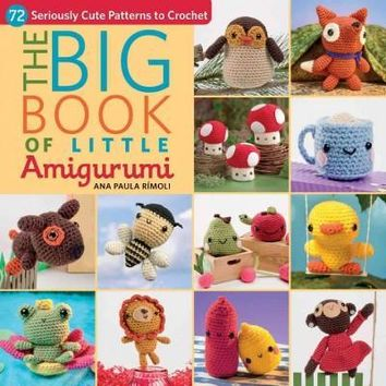 The Big Book of Little Amigurumi: 72 Seriously Cute Patterns to Crochet: The Big Little Book of Amigurumi: 72 Seriously Cute Patterns to Crochet