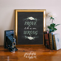 Printable Wisdom Quote Print, Printable wall art decor poster, calligraphy print, digital typography calligraphy Prove them Wrong chalkboard