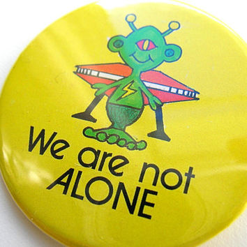 Alien Button - Extraterrestrial Button - We Are Not Alone Badge - Extraterrestrial Pin - Alien Pin - Xenoarchaeology