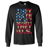 They Hate US Cuz They Aint US - Long Sleeve T-Shirt
