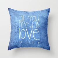 ♥ ♥ ♥     All you need is love or a cat   ♥ ♥ ♥   Throw PILLOW  by M✿nika  Strigel | Society6 for your bedroom / apartment / beach time