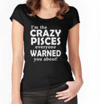 'I'm The Crazy Pisces Everyone Warned You About' T-Shirt by besttees79