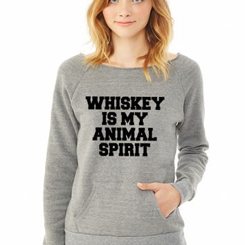 Whiskey Is My Animal Spirit ladies sweatshirt