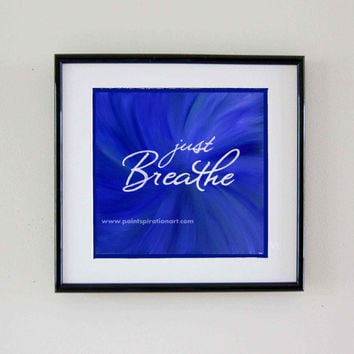 Inspiration Words Just Breathe Painting Print Custom Color and Size - Yoga Decor Dorm Room Art - Yoga Signs Quote Wall Art - Quote Prints