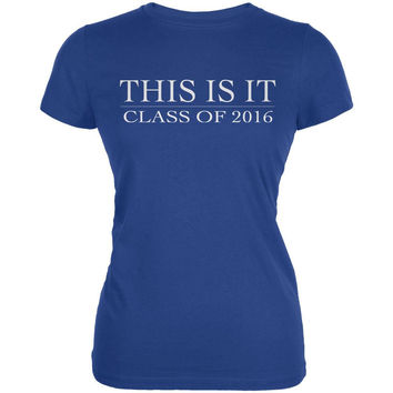 This Is It Class Of 2016 Royal Juniors Soft T-Shirt