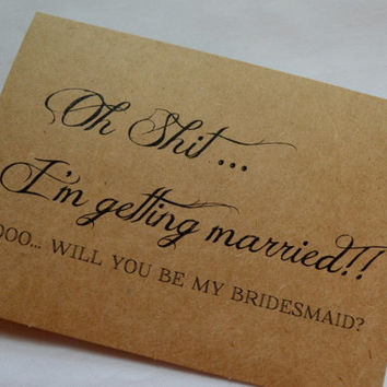 OH SH*T I'm getting married Will you be my BRIDESMAID Card funny cards maid of honor matron of honor funny bridesmaid proposal cards bridal