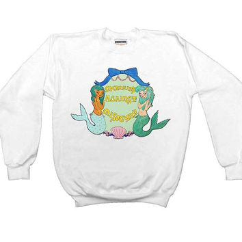 Mermaids Against Misogyny -- Unisex Sweatshirt