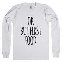 Ok, But First Food Long Sleeve T-Shirt Idd12121625 |