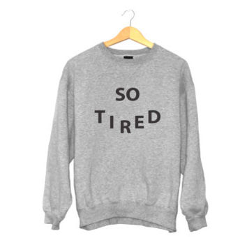 So tired sweatshirt gray crewneck fangirls jumper funny saying fashion lazy