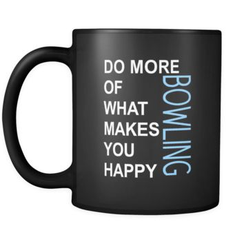 Bowling Cup- Do more of what makes you happy Bowling Hobby Gift, 11 oz Black Mug