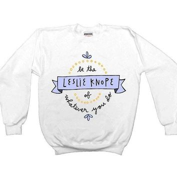 Be The Leslie Knope Of Whatever You Do -- Unisex Sweatshirt