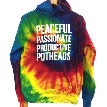 Some Girls Get High — Peaceful. Passionate. Productive. Potheads. Tie Dye Hoodie