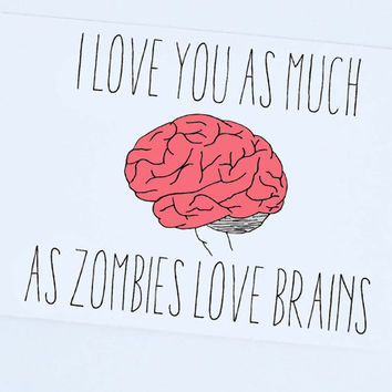 Funny I Love You Card - I Love You As Much As Zombies Love Brains - Zombie Greeting Card