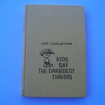 Kids Say the Darndest Things,   Vintage 1957 Edition ,  Art Linkletter,   Charles M. Schulz, Walt Disney, Hardback Edition