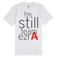 Im still team ezra pretty little liars-Unisex White T-Shirt