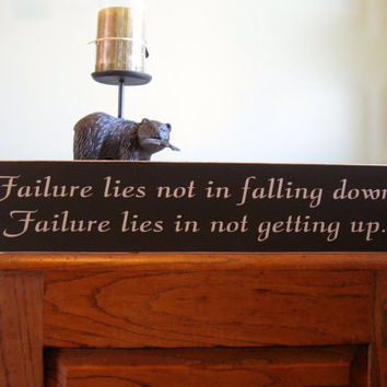 Failure lies not in falling down.  Failure lies in not getting up custom wood sign.