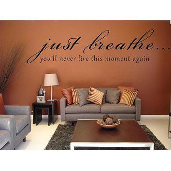 Just Breathe...You'll Never Live This Moment Again Wall Art Decal Sticker