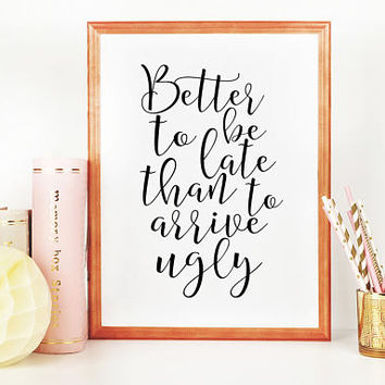 FUNNY BATHROOM DECOR, Better To Be Late Than To Arrive Ugly,Makeup Quote,Funny Poster,Girls Room Decor,Office Sign,Quote Posters,Quote Print