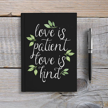 Writing Journal, Hardcover Notebook, Sketchbook, Diary, quote, Unique Gift Under 20, Blank or Lined pages - Love is Patient Love is Kind
